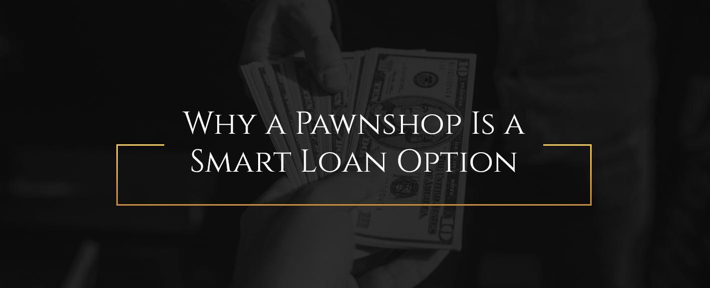 Why a Pawnshop Is a Smart Loan Option