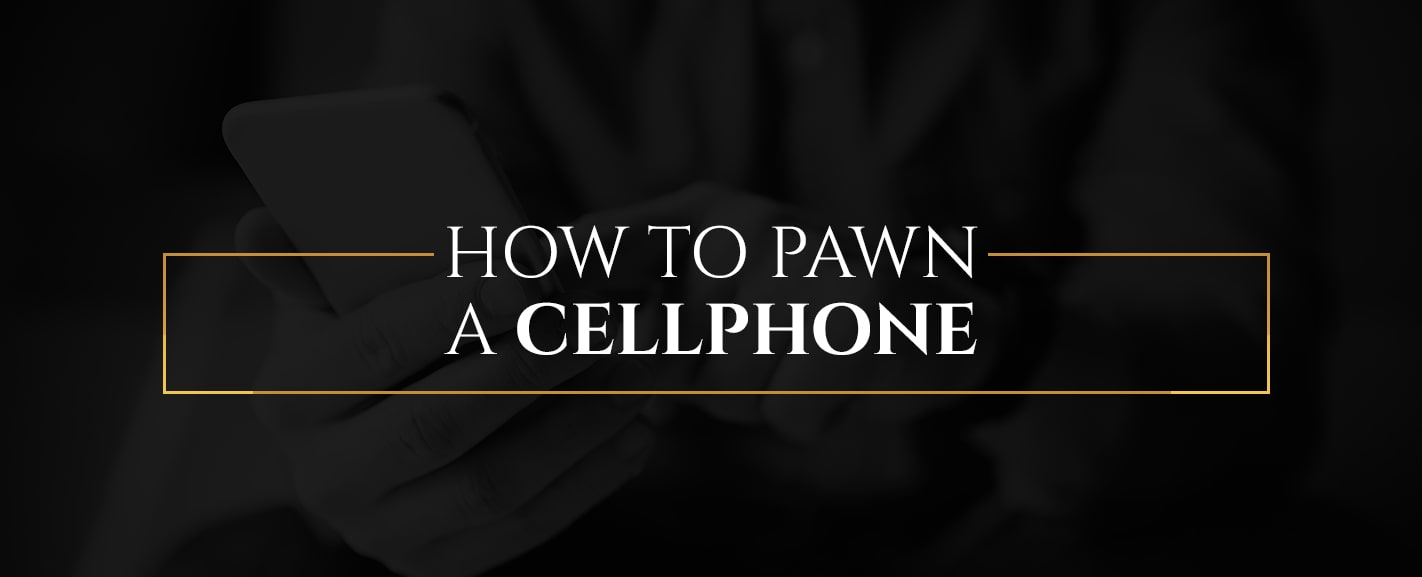 How to Pawn a Cellphone