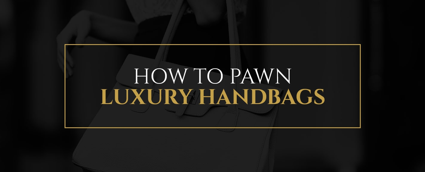 How to Pawn Luxury Handbags