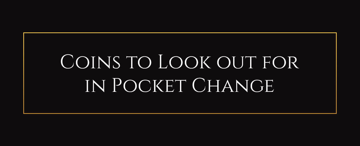Coins to Look out for in Pocket Change